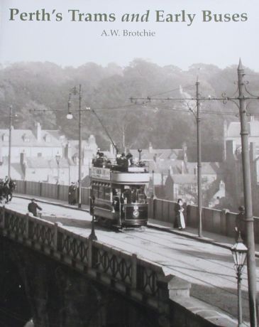 Perth's Trams and Early Buses, by A.W. Brotchie